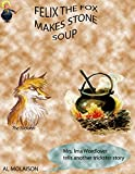 Felix the Fox Makes Stone Soup (Mrs. Wordlover Trickster Tales Book 3) (English Edition)