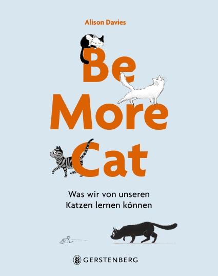 Alison Davies, Marion Lindsay: Be More Cat - Was wir von unseren Katzen lernen können