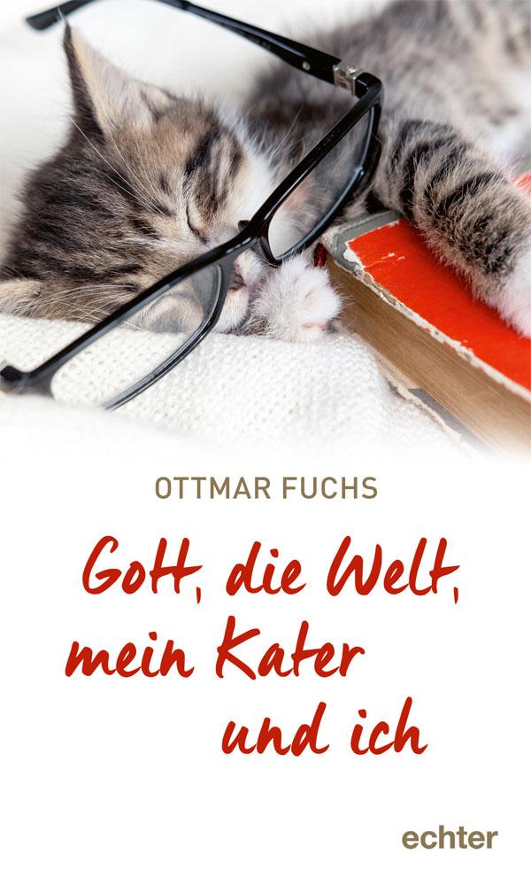 Ottmar Fuchs - Gott, die Welt, mein Kater und ich